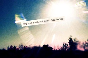 Motivational-Quote-try-and-fail-but-dont-fail-to-try